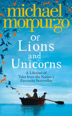 Of lions and unicorns : a lifetime of tales from the master storyteller