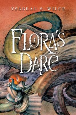 Flora's Dare: How a Girl of Spirit Gambles All to Expand Her Vocabulary, Confront a Bouncing Boy Terror, and Try to Save Califa from a Shaky Doom