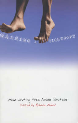 Walking a tightrope : new writing from Asian Britain