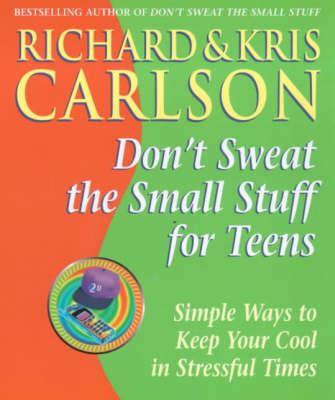 Don't sweat the small stuff for teens : simple ways to keep your cool in stressful times