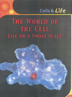 The world of the cell : life on a small scale