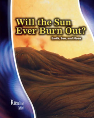 Will the sun ever burn out? : Earth, sun, and moon