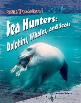 Sea hunters : dolphins, whales, and seals