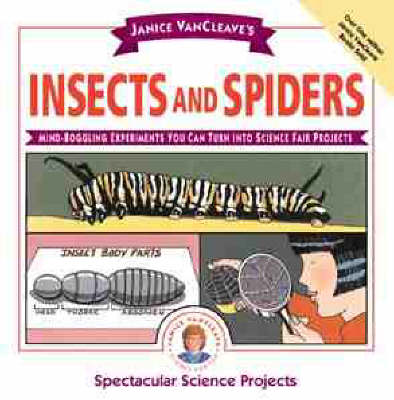 Janice VanCleave's insects and spiders : mind-boggling experiments you can turn into science fair projects.