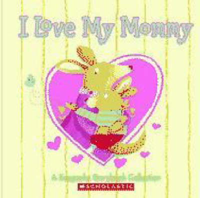 I love my mommy : a keepsake storybook collection.