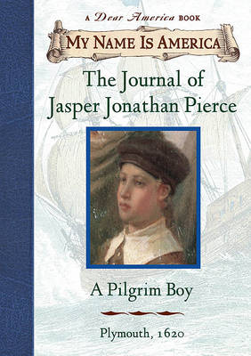 My Name Is America: The Journal Of Jasper Jonathan Pierce, A Pilgrim Boy