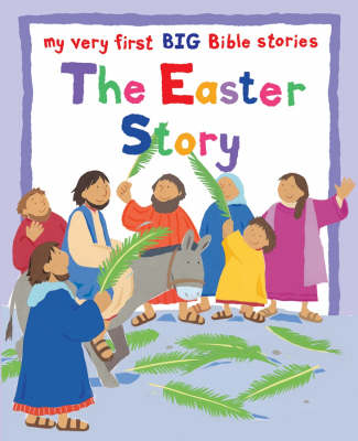 The Easter Story: My Very First BIG Bible Stories