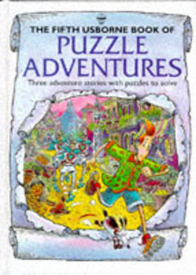 The fifth Usborne book of puzzle adventures : three adventure stories with puzzles to solve.