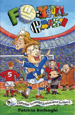 Football crazy : everything you ever wanted to know about football