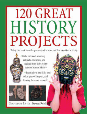 150 great history projects : fun craft and cooking activities re-create the skills of the past