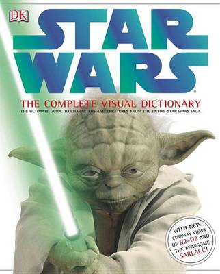 Star Wars: The Complete Visual Dictionary - The Ultimate Guide to Characters and Creatures from the Entire Star Wars Saga | TheBookSeekers