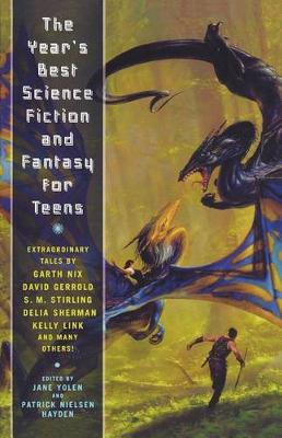 The year's best science fiction and fantasy for teens : edited by Jane Yolen and Patrick Nielsen Hayden.