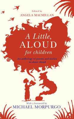 A little, aloud for children : an anthology of prose and poetry for reading aloud