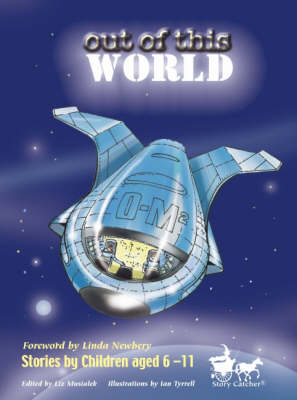 Out of this world : stories by children aged 6-11 | TheBookSeekers