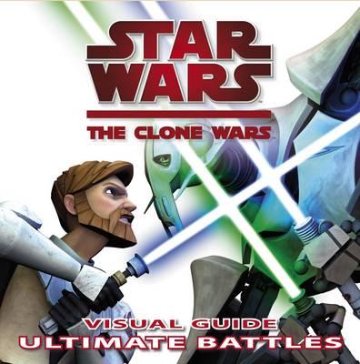 Star Wars, the clone wars : ultimate battles visual guide