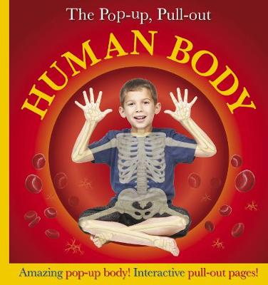 The pop-up, pull-out human body : amazing pop-up body! interactive pull-out pages!