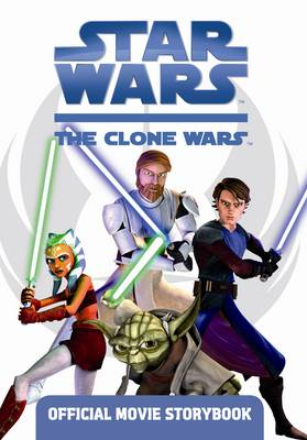 Star Wars, the Clone Wars : official movie storybook : based on the movie Star Wars: the Clone Wars.
