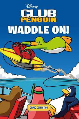 Disney Club Penguin. Waddle on! : comic collection.
