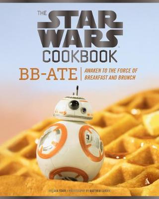 The Star Wars cookbook : BB-Ate : awaken to the force of breakfast and brunch