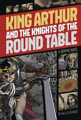 King Arthur and the knights of the Round Table : a graphic novel