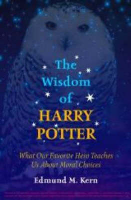 The wisdom of Harry Potter : what our favorite hero teaches us about moral choices
