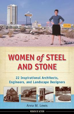 Women of steel and stone : 22 inspirational architects, engineers, and landscape designers