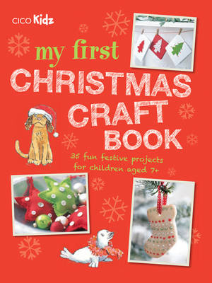 My first Christmas craft book : 35 fun festive projects for children aged 7+