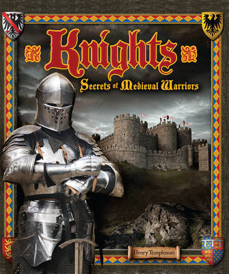 Knights : the secrets of medieval warriors