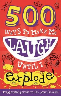 500 ways to make me laugh until I explode!.