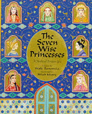 The seven wise princesses : a medieval Persian epic