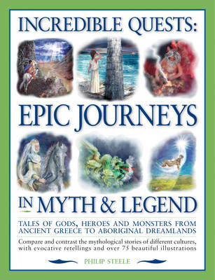 Incredible quests : journeys in myth and legend
