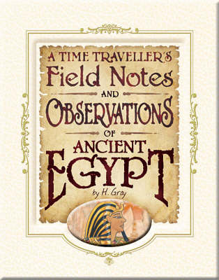 A time traveller's field notes and observations of ancient Egypt by H. Gray