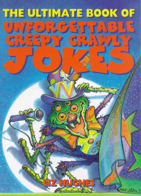 The ultimate book of unforgettable creepy crawly jokes