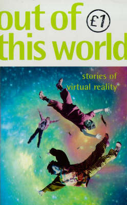 Out of this world : stories of virtual reality