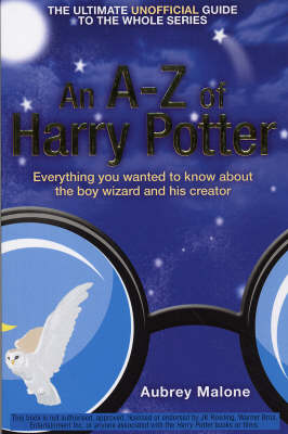 An A-Z of Harry Potter : everything you always wanted to know about the boy wizard and his creator